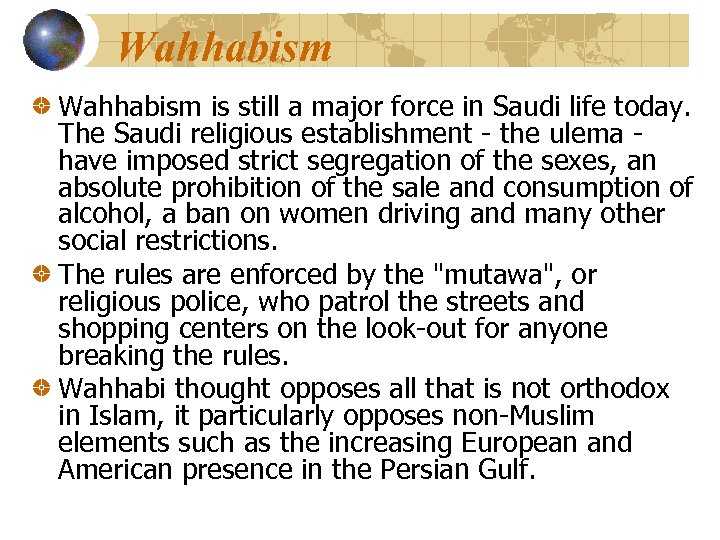 Wahhabism is still a major force in Saudi life today. The Saudi religious establishment