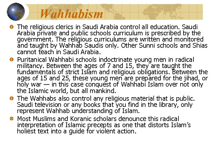 Wahhabism The religious clerics in Saudi Arabia control all education. Saudi Arabia private and