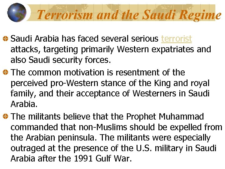 Terrorism and the Saudi Regime Saudi Arabia has faced several serious terrorist attacks, targeting
