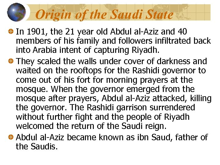 Origin of the Saudi State In 1901, the 21 year old Abdul al-Aziz and