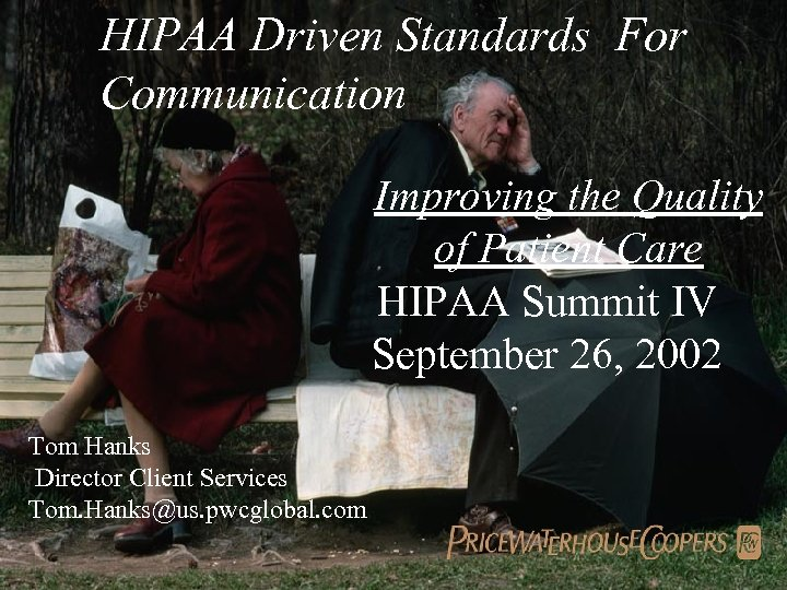 HIPAA Driven Standards For Communication Improving the Quality of Patient Care HIPAA Summit IV