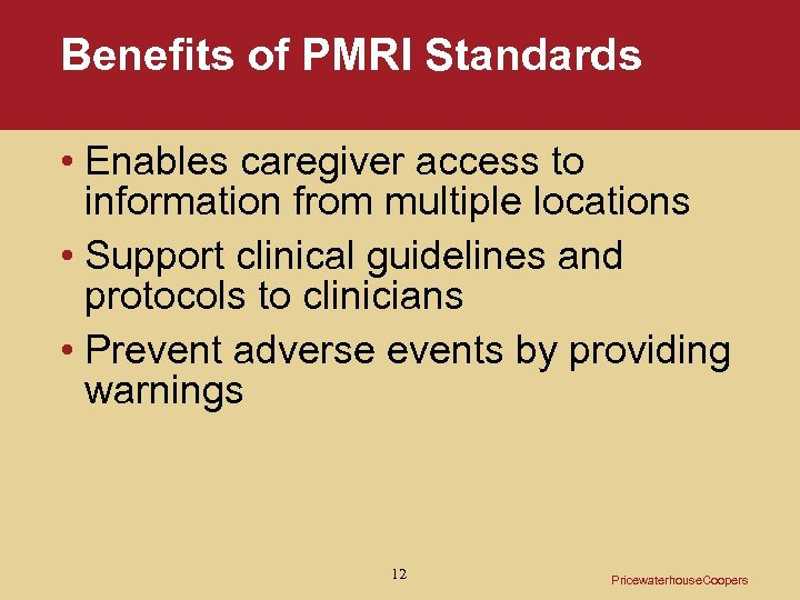 Benefits of PMRI Standards • Enables caregiver access to information from multiple locations •