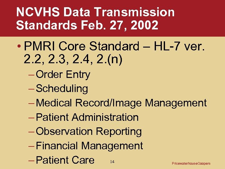 NCVHS Data Transmission Standards Feb. 27, 2002 • PMRI Core Standard – HL-7 ver.