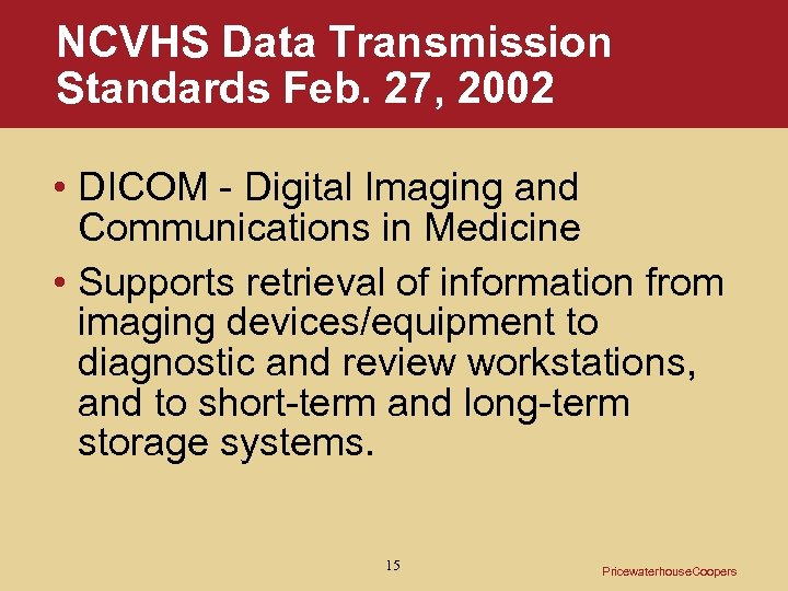 NCVHS Data Transmission Standards Feb. 27, 2002 • DICOM - Digital Imaging and Communications