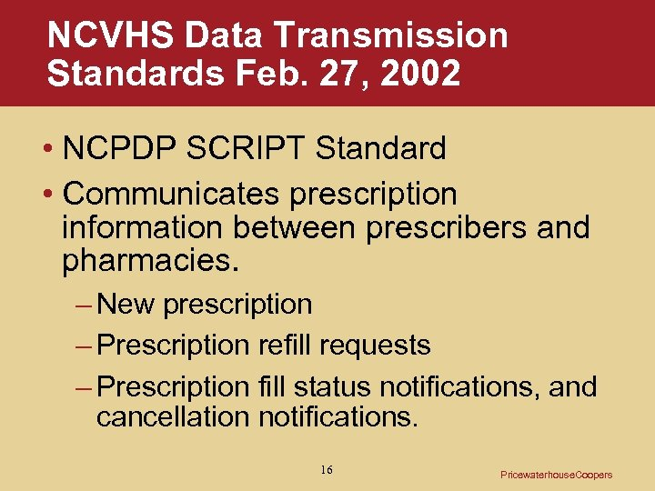 NCVHS Data Transmission Standards Feb. 27, 2002 • NCPDP SCRIPT Standard • Communicates prescription