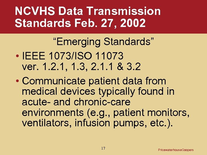"NCVHS Data Transmission Standards Feb. 27, 2002 ""Emerging Standards"" • IEEE 1073/ISO 11073 ver."