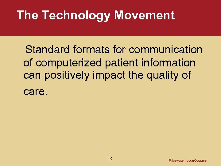 The Technology Movement Standard formats for communication of computerized patient information can positively impact
