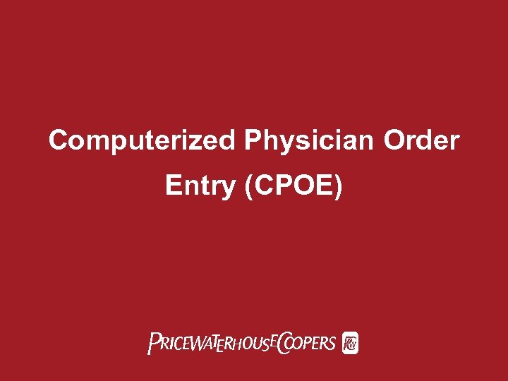 Computerized Physician Order Entry (CPOE) Pw. C