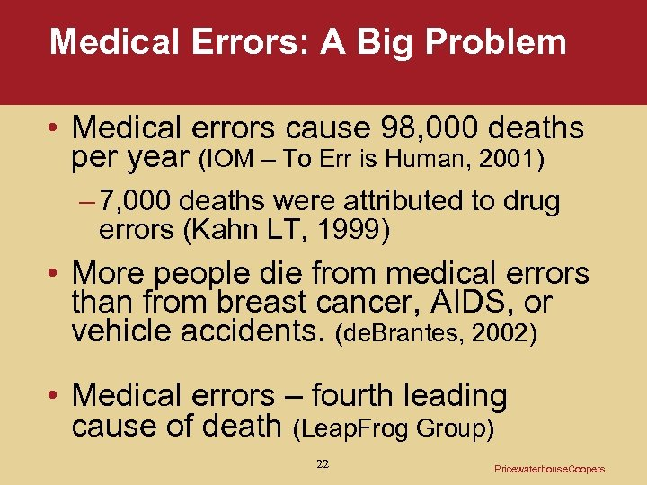 Medical Errors: A Big Problem • Medical errors cause 98, 000 deaths per year