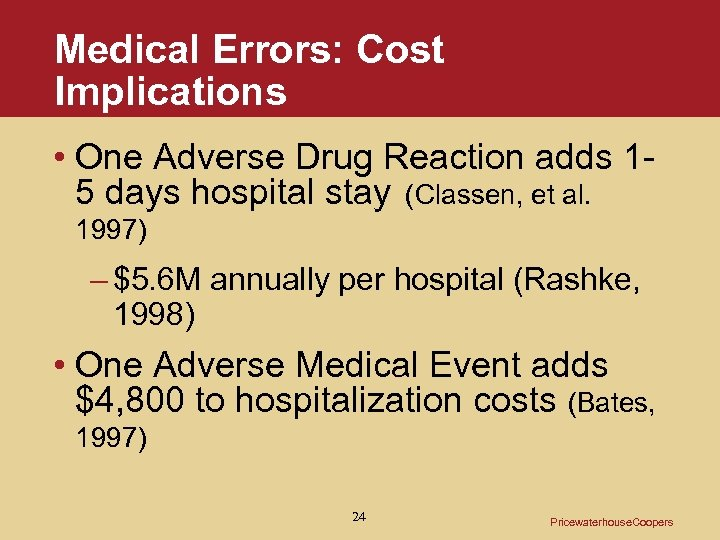 Medical Errors: Cost Implications • One Adverse Drug Reaction adds 15 days hospital stay