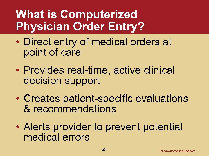 What is Computerized Physician Order Entry? • Direct entry of medical orders at point