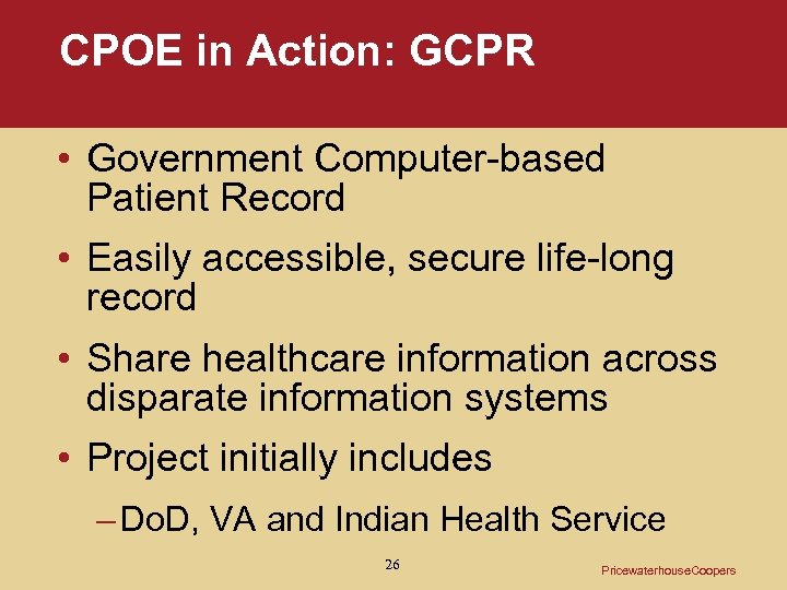 CPOE in Action: GCPR • Government Computer-based Patient Record • Easily accessible, secure life-long