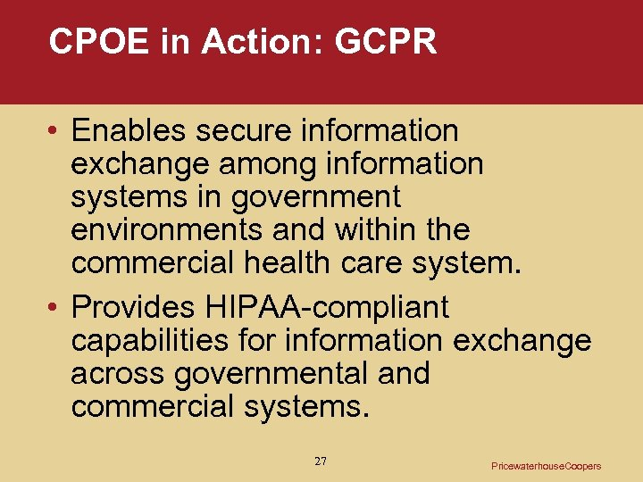 CPOE in Action: GCPR • Enables secure information exchange among information systems in government