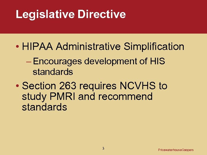 Legislative Directive • HIPAA Administrative Simplification – Encourages development of HIS standards • Section