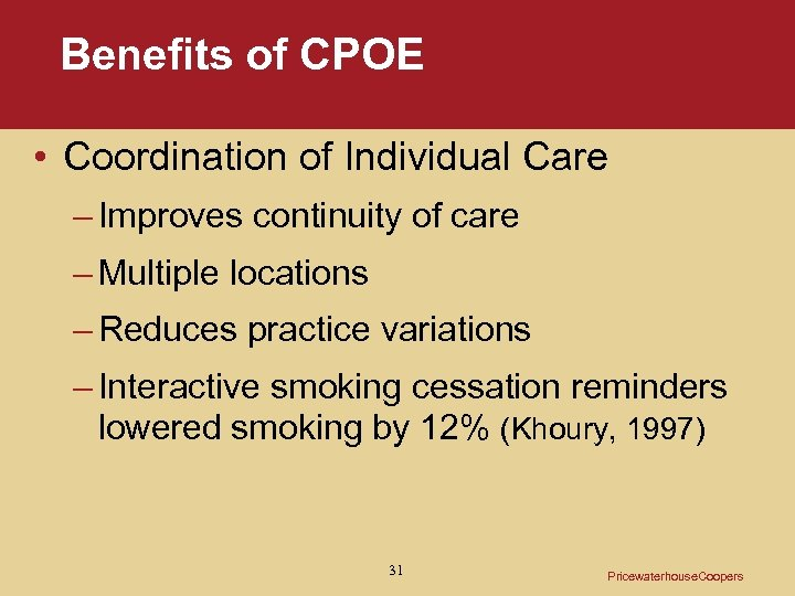 Benefits of CPOE • Coordination of Individual Care – Improves continuity of care –