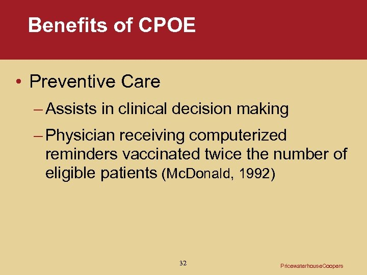 Benefits of CPOE • Preventive Care – Assists in clinical decision making – Physician