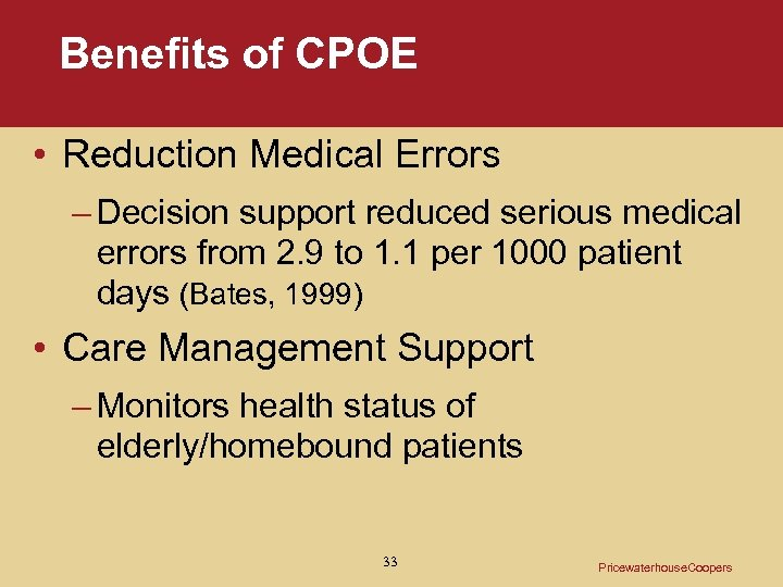 Benefits of CPOE • Reduction Medical Errors – Decision support reduced serious medical errors