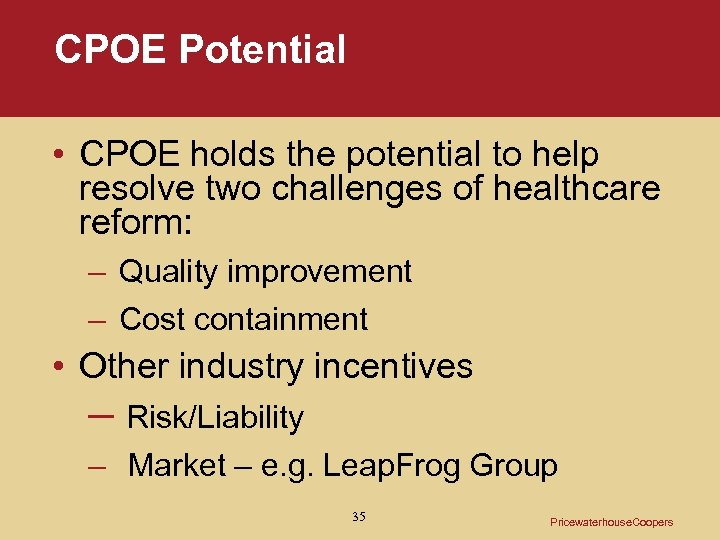 CPOE Potential • CPOE holds the potential to help resolve two challenges of healthcare