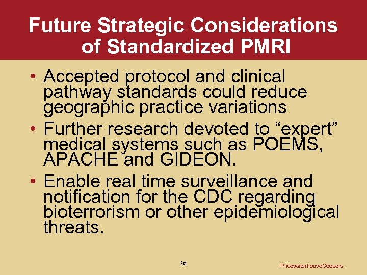 Future Strategic Considerations of Standardized PMRI • Accepted protocol and clinical pathway standards could