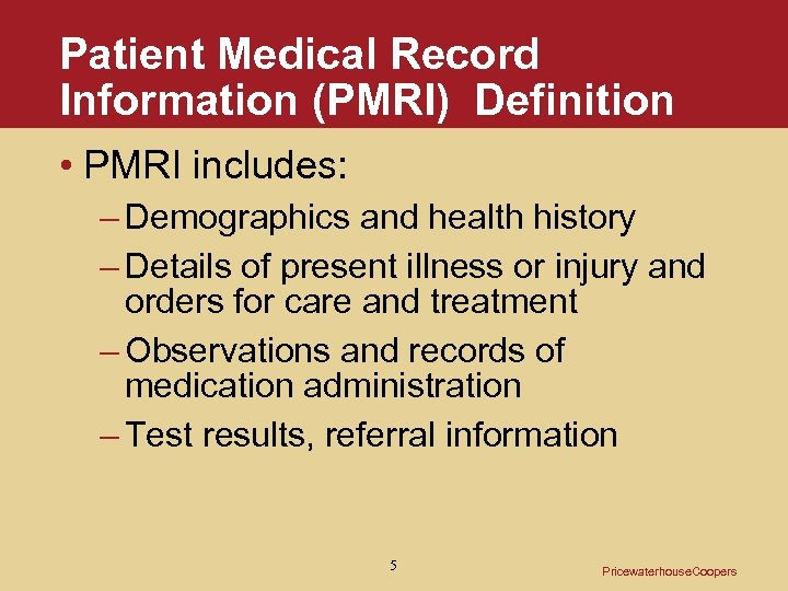 Patient Medical Record Information (PMRI) Definition • PMRI includes: – Demographics and health history