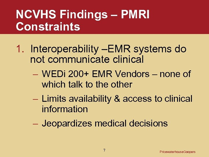 NCVHS Findings – PMRI Constraints 1. Interoperability –EMR systems do not communicate clinical –