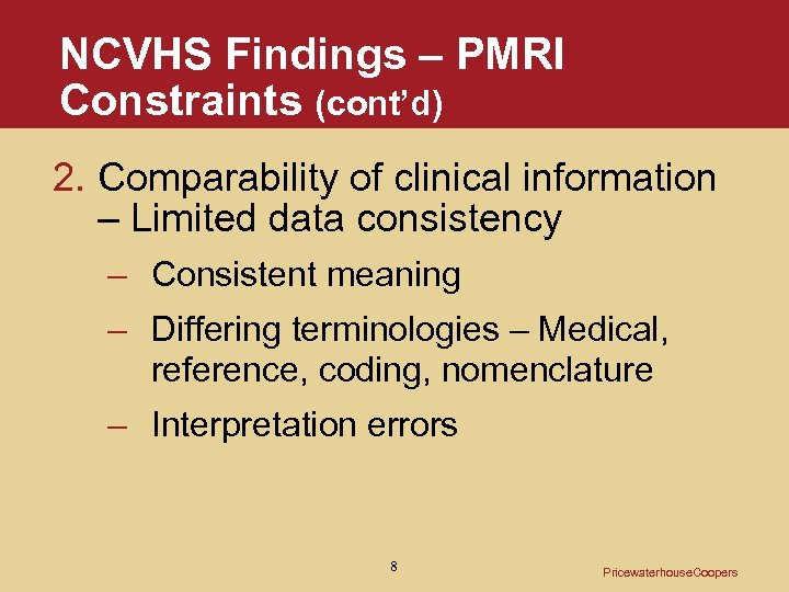 NCVHS Findings – PMRI Constraints (cont'd) 2. Comparability of clinical information – Limited data