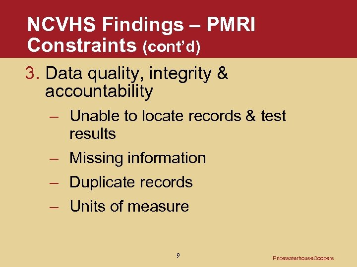 NCVHS Findings – PMRI Constraints (cont'd) 3. Data quality, integrity & accountability – Unable