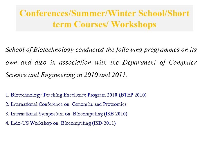 Conferences/Summer/Winter School/Short term Courses/ Workshops School of Biotechnology conducted the following programmes on its