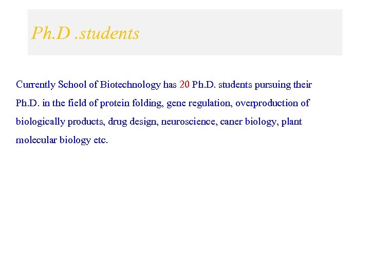 Ph. D. students Currently School of Biotechnology has 20 Ph. D. students pursuing their