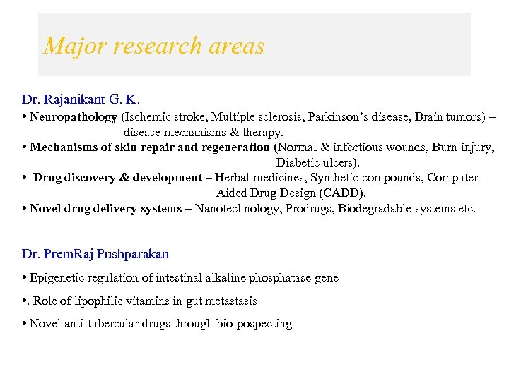 Major research areas Dr. Rajanikant G. K. • Neuropathology (Ischemic stroke, Multiple sclerosis, Parkinson's