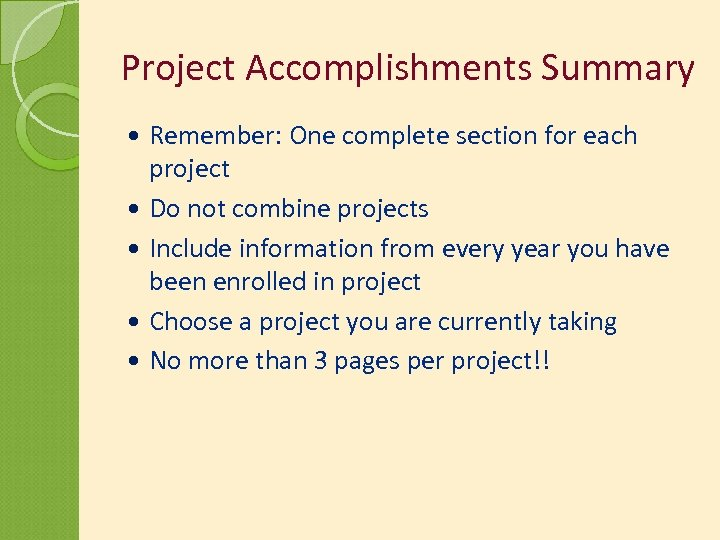 Project Accomplishments Summary Remember: One complete section for each project Do not combine projects