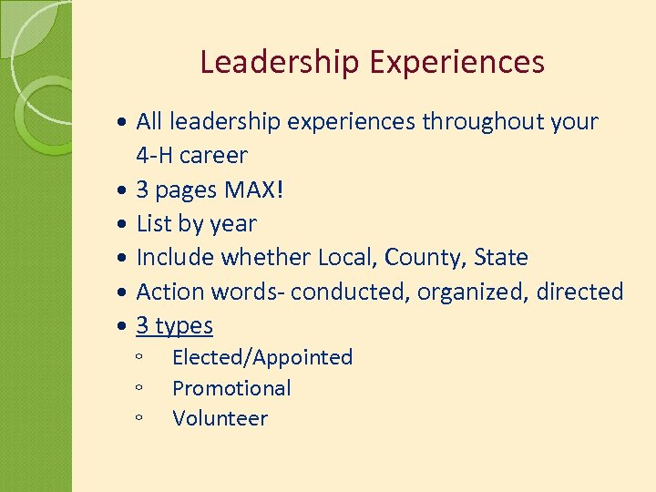 Leadership Experiences All leadership experiences throughout your 4 -H career 3 pages MAX! List