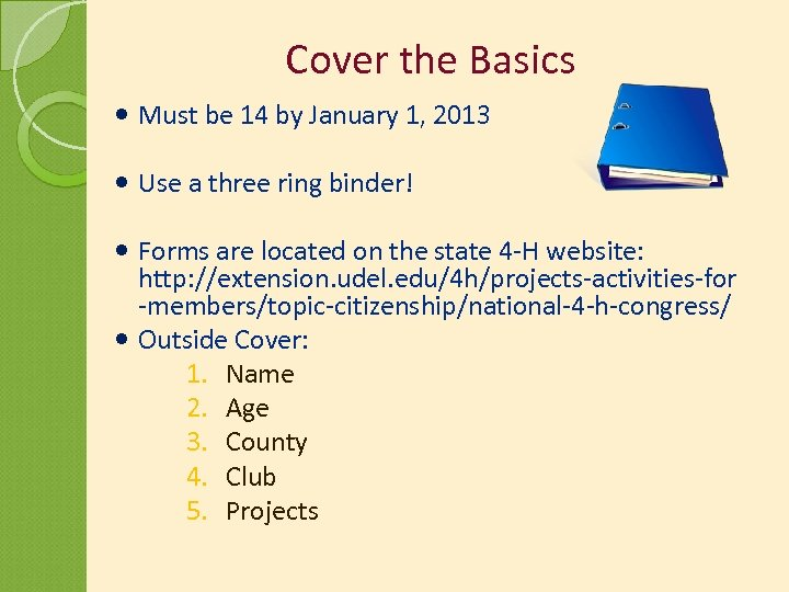 Cover the Basics Must be 14 by January 1, 2013 Use a three ring