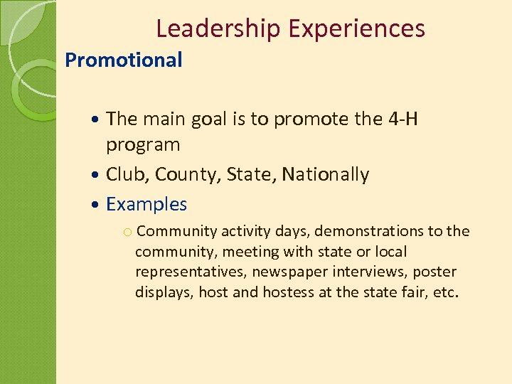 Leadership Experiences Promotional The main goal is to promote the 4 -H program Club,