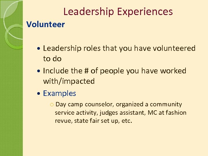 Leadership Experiences Volunteer Leadership roles that you have volunteered to do Include the #