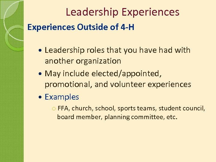 Leadership Experiences Outside of 4 -H Leadership roles that you have had with another