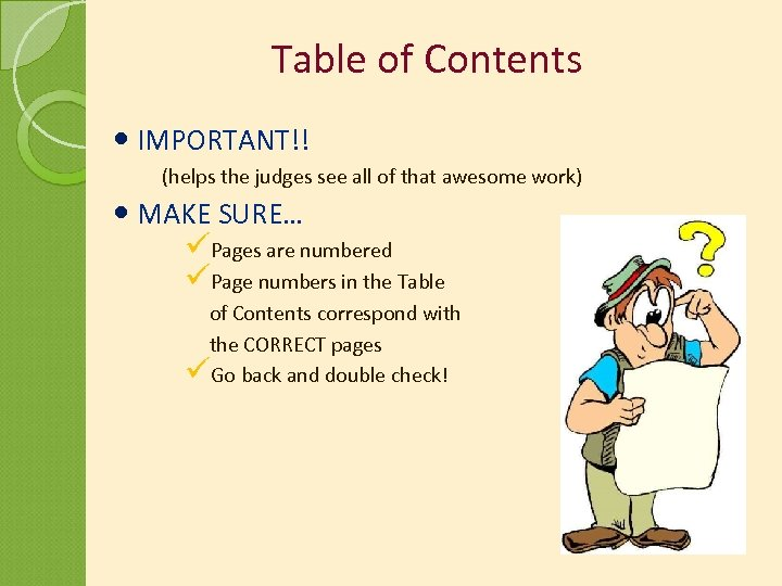 Table of Contents IMPORTANT!! (helps the judges see all of that awesome work) MAKE