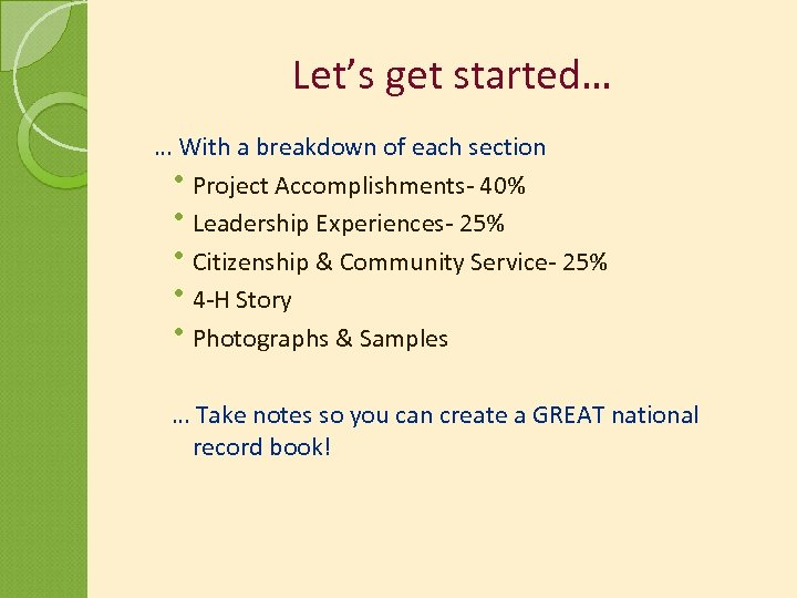 Let's get started… … With a breakdown of each section Project Accomplishments- 40% Leadership