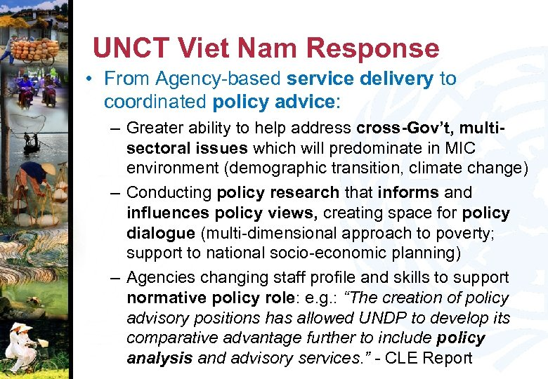 UNCT Viet Nam Response • From Agency-based service delivery to coordinated policy advice: –