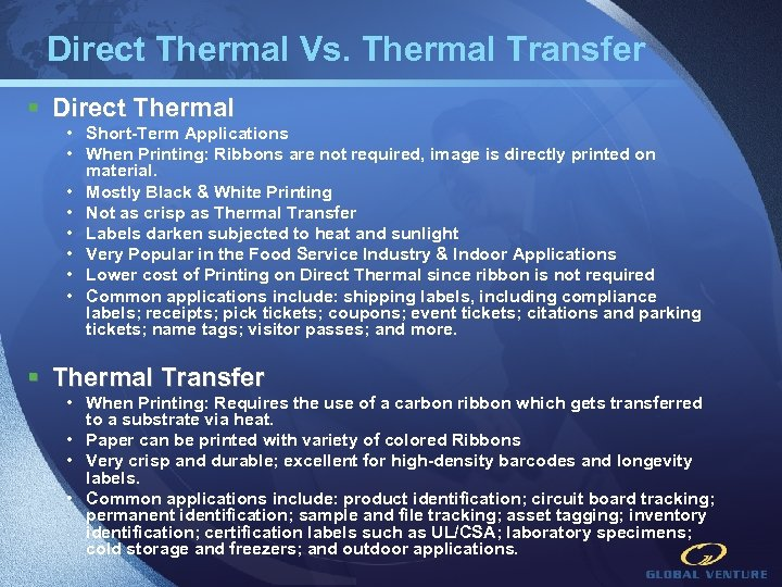 Direct Thermal Vs. Thermal Transfer § Direct Thermal • Short-Term Applications • When Printing: