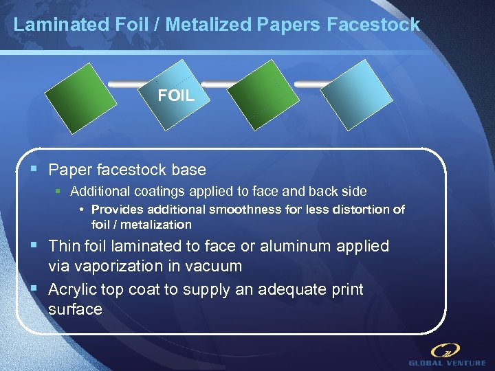 Laminated Foil / Metalized Papers Facestock FOIL § Paper facestock base § Additional coatings