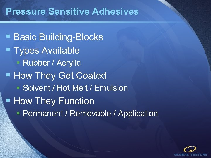 Pressure Sensitive Adhesives § Basic Building-Blocks § Types Available § Rubber / Acrylic §