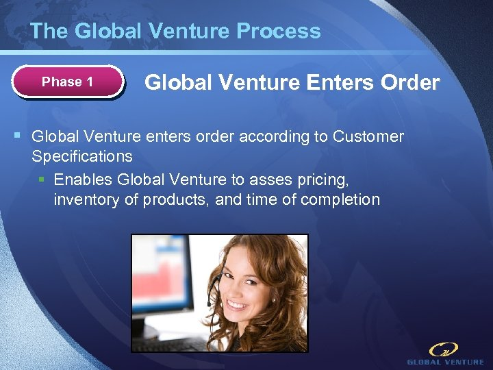 The Global Venture Process Phase 1 Global Venture Enters Order § Global Venture enters
