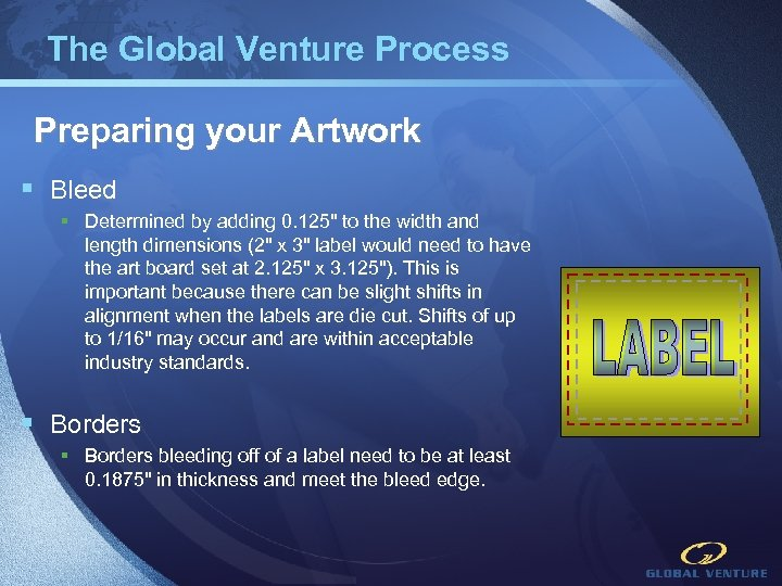 The Global Venture Process Preparing your Artwork § Bleed § Determined by adding 0.