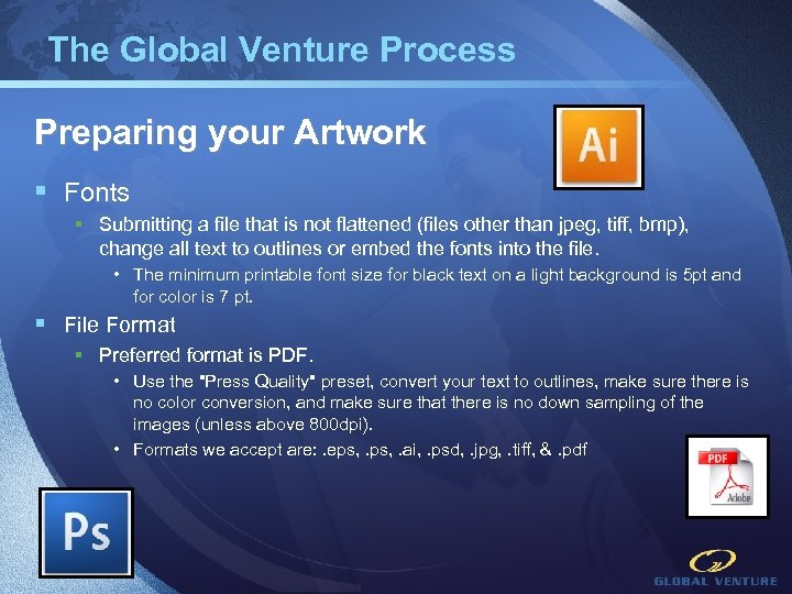 The Global Venture Process Preparing your Artwork § Fonts § Submitting a file that
