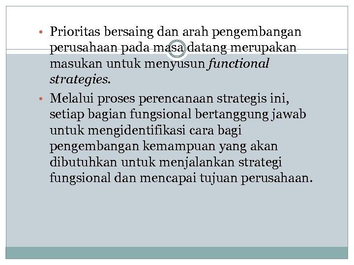 • Prioritas bersaing dan arah pengembangan perusahaan pada masa datang merupakan masukan untuk