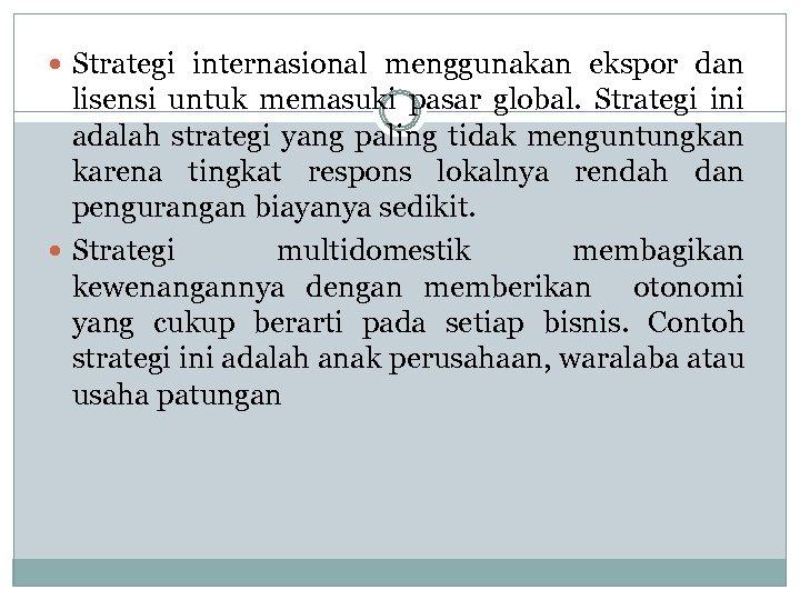 Strategi internasional menggunakan ekspor dan lisensi untuk memasuki pasar global. Strategi ini adalah