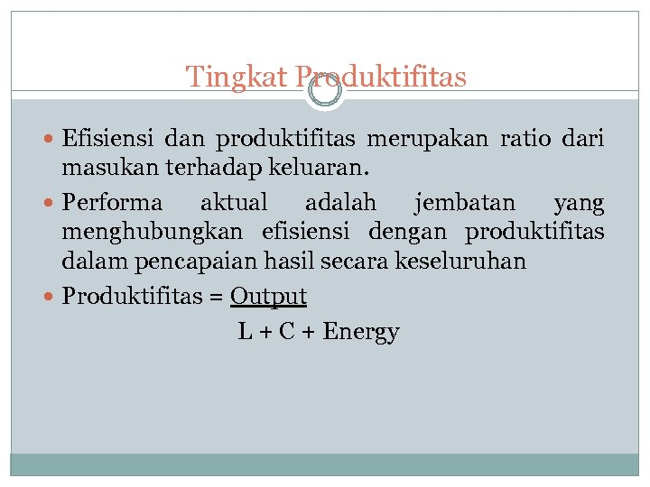 Tingkat Produktifitas Efisiensi dan produktifitas merupakan ratio dari masukan terhadap keluaran. Performa aktual adalah