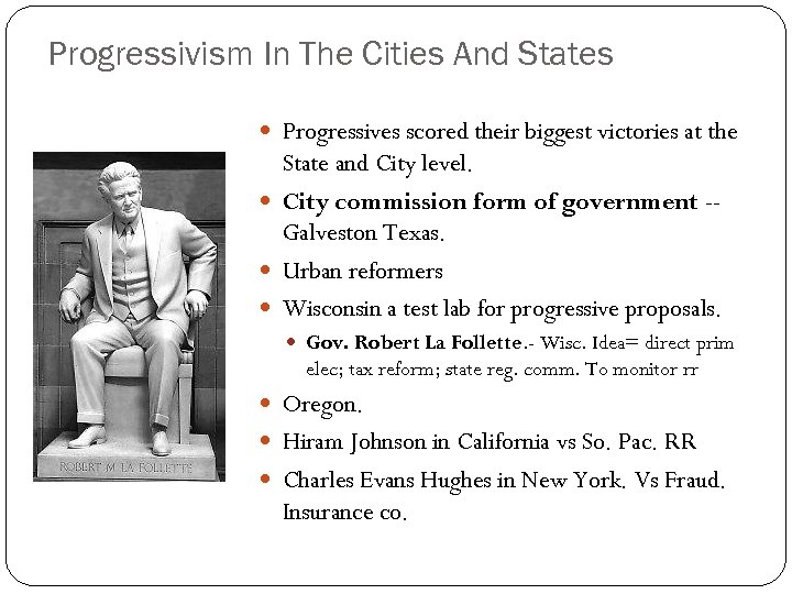 Progressivism In The Cities And States Progressives scored their biggest victories at the State