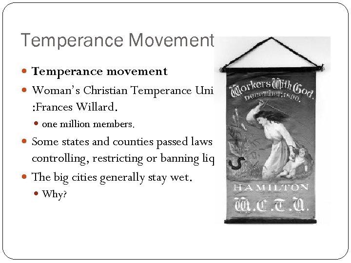 Temperance Movement Temperance movement Woman's Christian Temperance Union : Frances Willard. one million members.